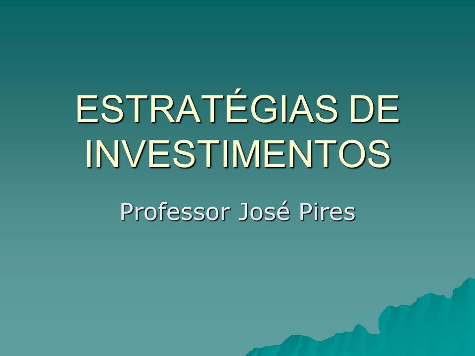 ESTRATÉGIAS DE INVESTIMENTOS Professor José Pires