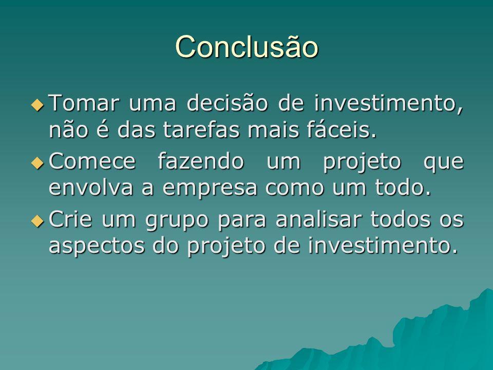 Conclusão Tomar uma decisão de investimento, não é das tarefas mais fáceis. Tomar uma decisão de investimento, não é das tarefas mais fáceis. Comece f