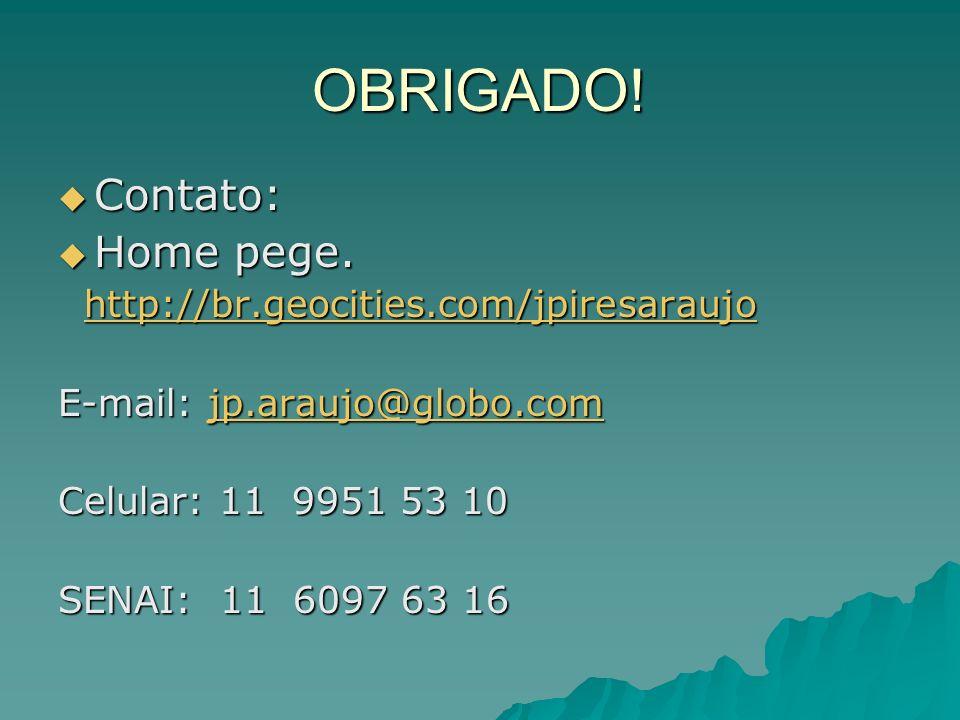 OBRIGADO! Contato: Contato: Home pege. Home pege. http://br.geocities.com/jpiresaraujo http://br.geocities.com/jpiresaraujohttp://br.geocities.com/jpi