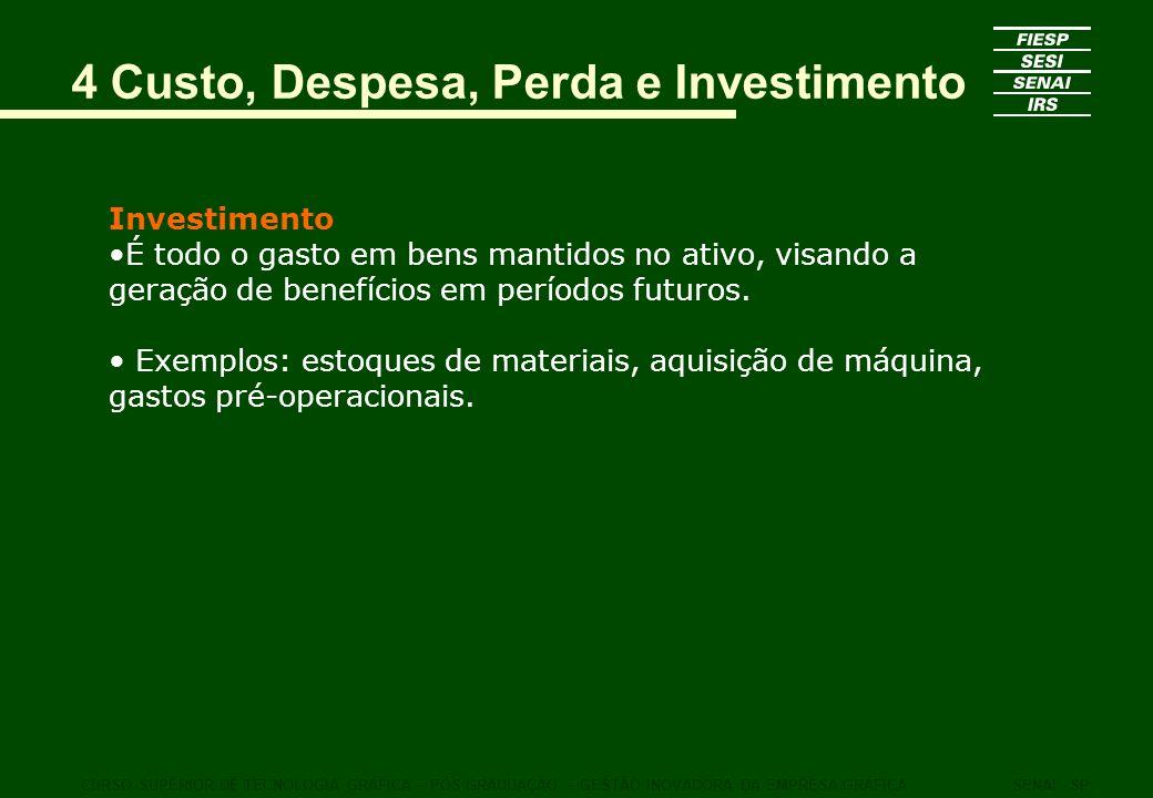 Investimento É todo o gasto em bens mantidos no ativo, visando a geração de benefícios em períodos futuros. Exemplos: estoques de materiais, aquisição