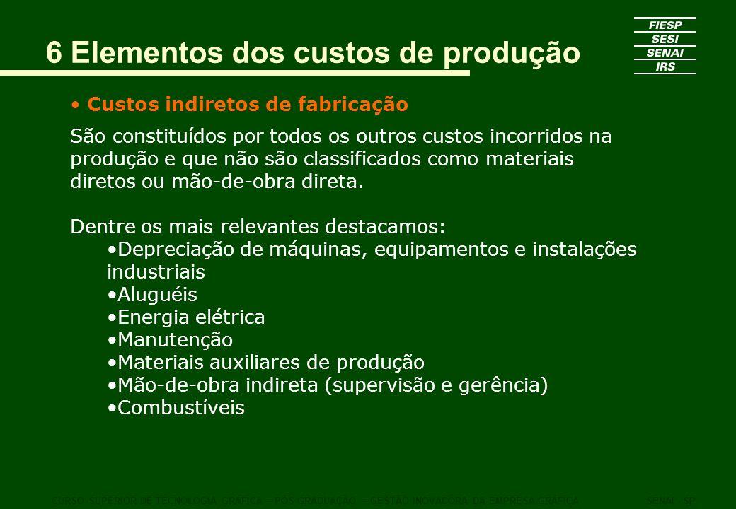6 Elementos dos custos de produção Custos indiretos de fabricação São constituídos por todos os outros custos incorridos na produção e que não são cla