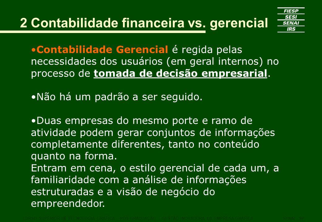 2 Contabilidade financeira vs. gerencial Contabilidade Gerencial é regida pelas necessidades dos usuários (em geral internos) no processo de tomada de