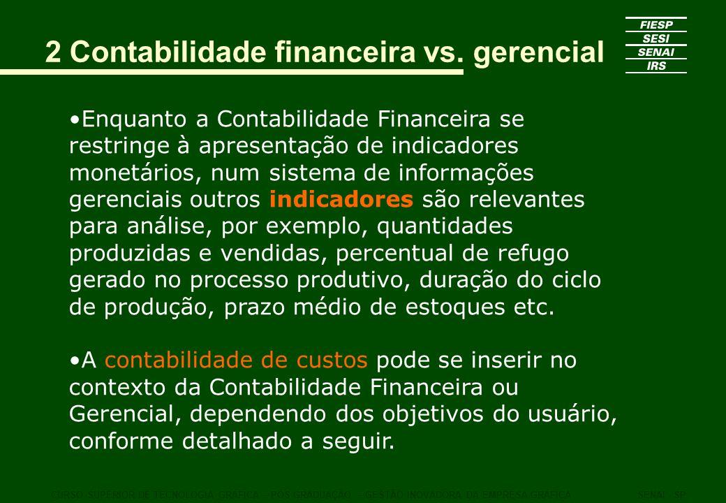 2 Contabilidade financeira vs. gerencial Enquanto a Contabilidade Financeira se restringe à apresentação de indicadores monetários, num sistema de inf