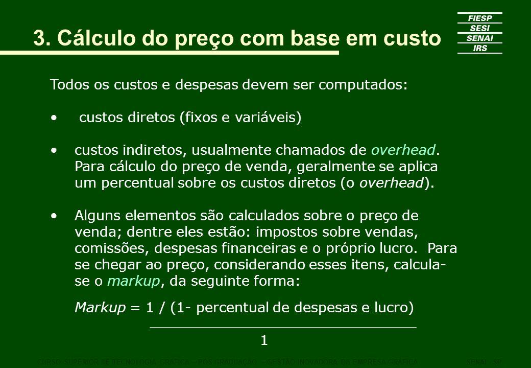 3. Cálculo do preço com base em custo Todos os custos e despesas devem ser computados: custos diretos (fixos e variáveis) custos indiretos, usualmente