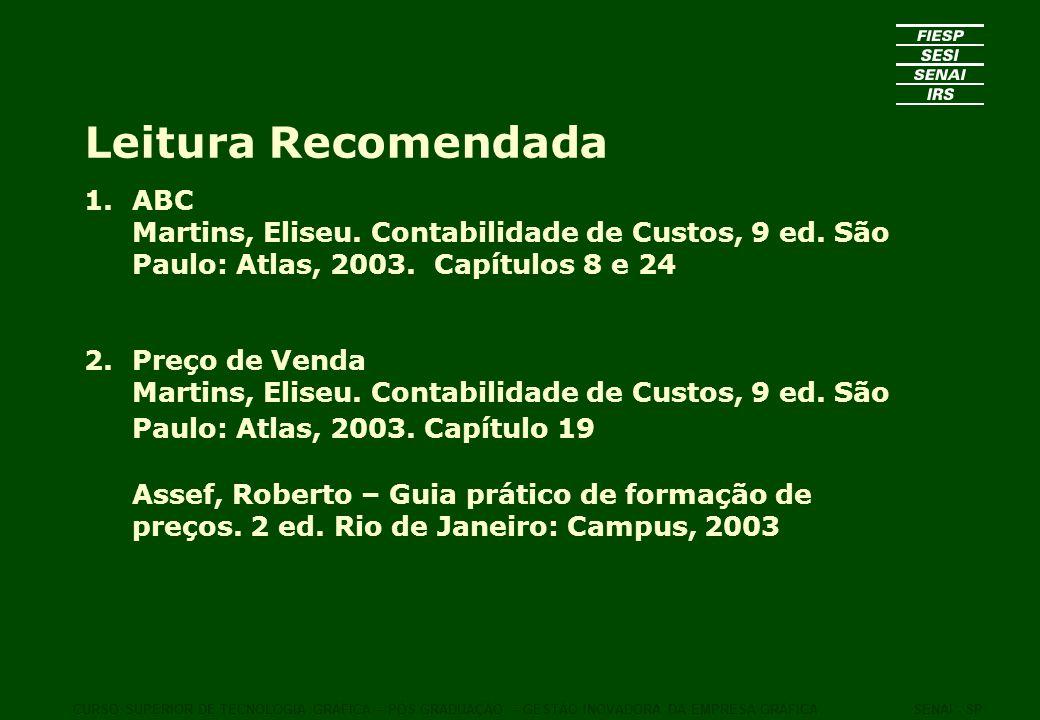 Leitura Recomendada 1.ABC Martins, Eliseu. Contabilidade de Custos, 9 ed. São Paulo: Atlas, 2003. Capítulos 8 e 24 2.Preço de Venda Martins, Eliseu. C