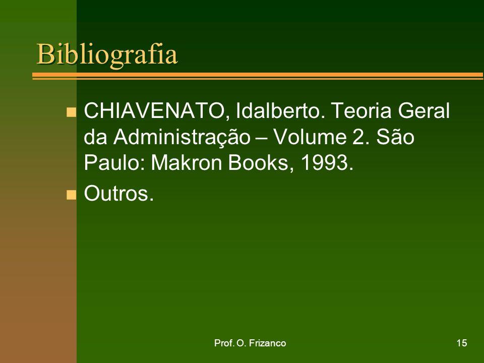 Prof. O. Frizanco15 Bibliografia n CHIAVENATO, Idalberto. Teoria Geral da Administração – Volume 2. São Paulo: Makron Books, 1993. n Outros.