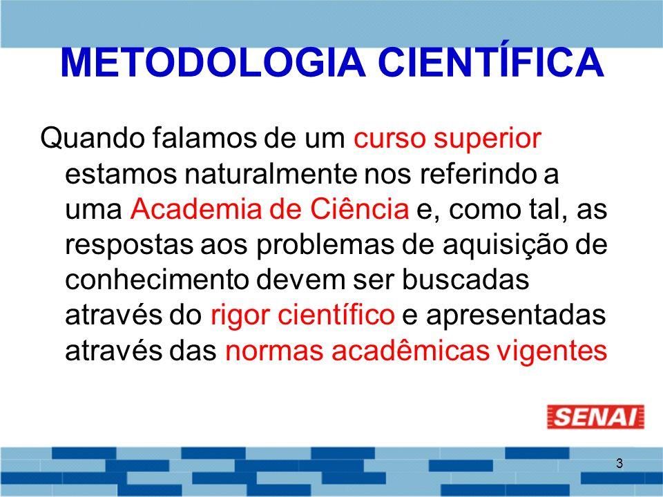 3 METODOLOGIA CIENTÍFICA Quando falamos de um curso superior estamos naturalmente nos referindo a uma Academia de Ciência e, como tal, as respostas ao