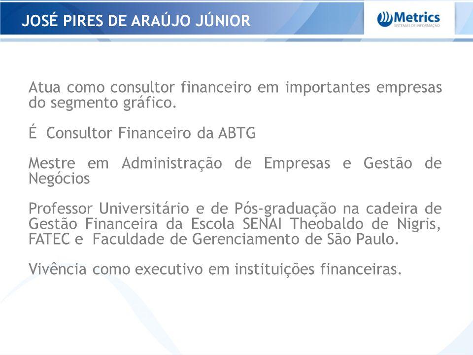 JOSÉ PIRES DE ARAÚJO JÚNIOR Atua como consultor financeiro em importantes empresas do segmento gráfico. É Consultor Financeiro da ABTG Mestre em Admin