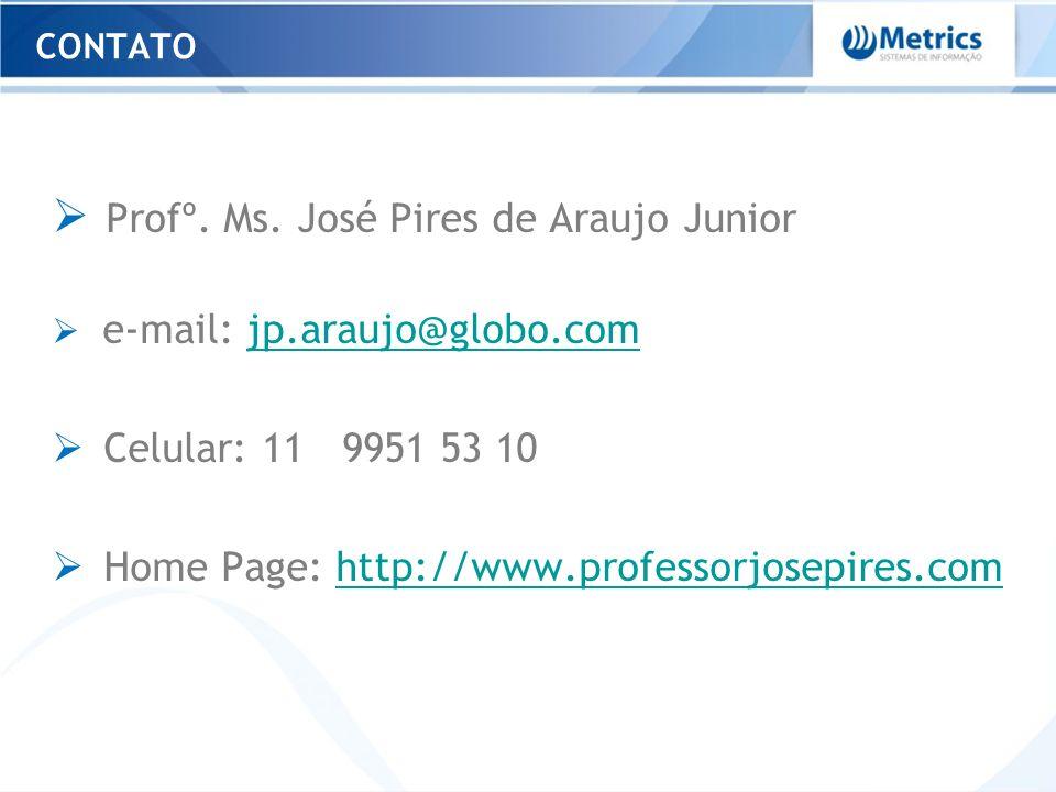 Profº. Ms. José Pires de Araujo Junior e-mail: jp.araujo@globo.comjp.araujo@globo.com Celular: 11 9951 53 10 Home Page: http://www.professorjosepires.