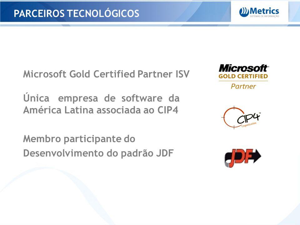PARCEIROS TECNOLÓGICOS Microsoft Gold Certified Partner ISV Única empresa de software da América Latina associada ao CIP4 Membro participante do Desen