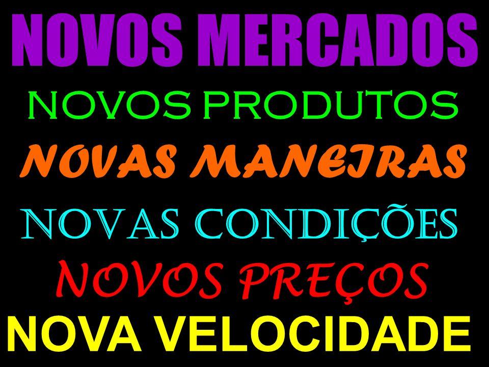 NOVOS MERCADOS NOVOS PRODUTOS NOVAS MANEIRAS NOVAS CONDIÇÕES NOVOS PREÇOS NOVA VELOCIDADE