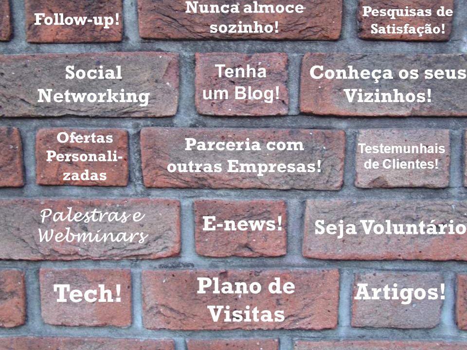 Tech! Plano de Visitas Artigos! E-news! Testemunhais de Clientes! Parceria com outras Empresas! Palestras e Webminars Social Networking Conheça os seu