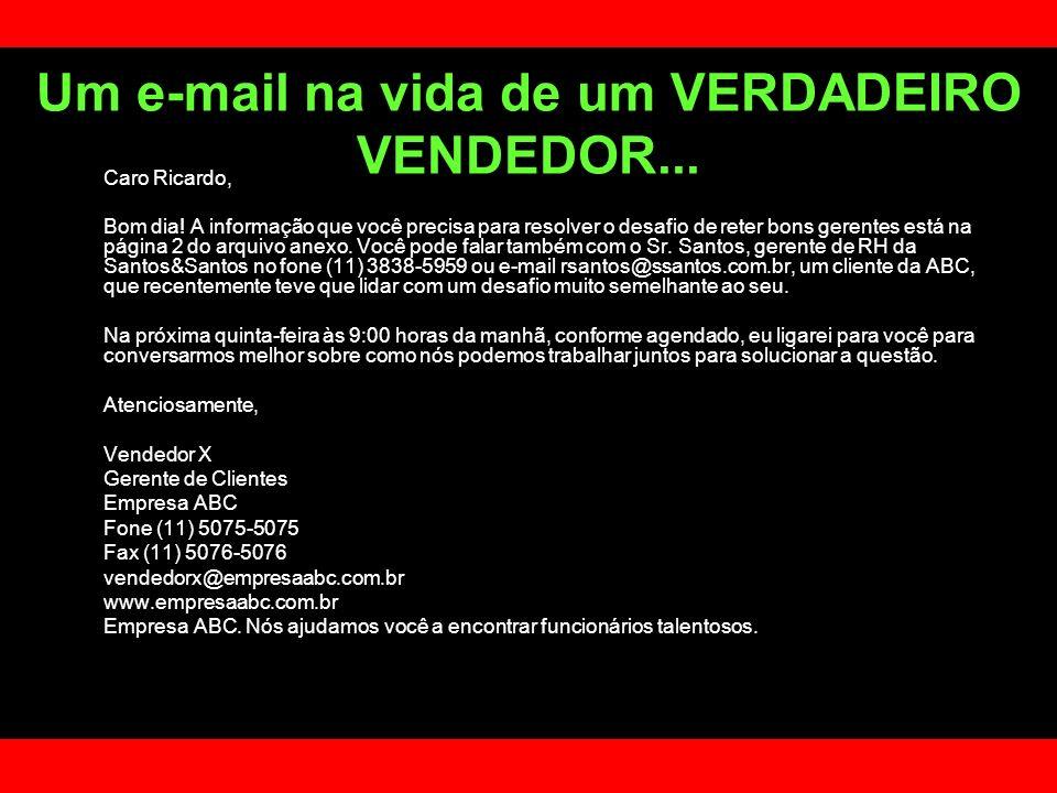 Um e-mail na vida de um VERDADEIRO VENDEDOR... Caro Ricardo, Bom dia! A informação que você precisa para resolver o desafio de reter bons gerentes est