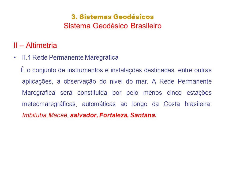 3. Sistemas Geodésicos Sistema Geodésico Brasileiro II – Altimetria II.1 Rede Permanente Maregráfica È o conjunto de instrumentos e instalações destin