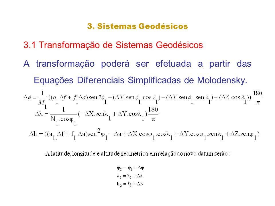 3. Sistemas Geodésicos 3.1 Transformação de Sistemas Geodésicos A transformação poderá ser efetuada a partir das Equações Diferenciais Simplificadas d