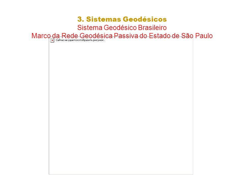 3. Sistemas Geodésicos Sistema Geodésico Brasileiro Marco da Rede Geodésica Passiva do Estado de São Paulo