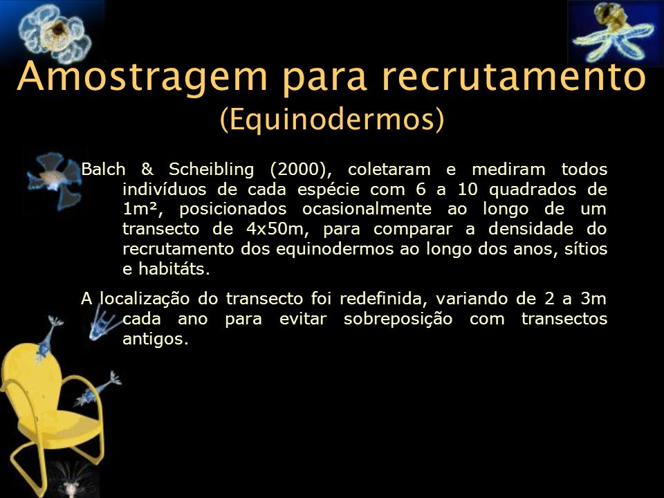 Amostragem para recrutamento (Equinodermos) Balch & Scheibling (2000), coletaram e mediram todos indivíduos de cada espécie com 6 a 10 quadrados de 1m