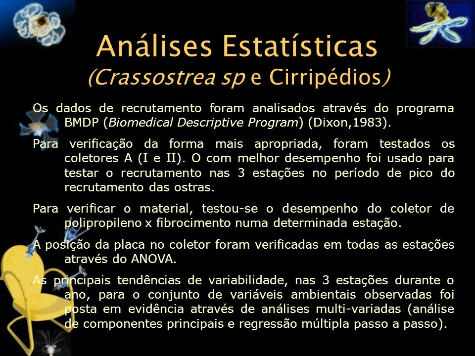 Análises Estatísticas (Crassostrea sp e Cirripédios) Os dados de recrutamento foram analisados através do programa BMDP (Biomedical Descriptive Progra