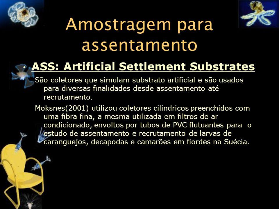 Amostragem para assentamento ASS: Artificial Settlement Substrates São coletores que simulam substrato artificial e são usados para diversas finalidad