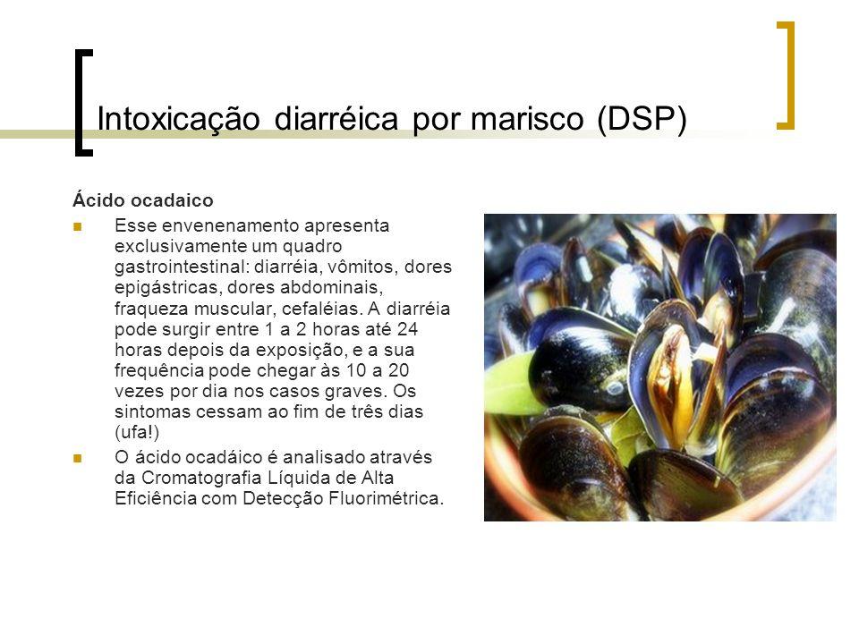 Intoxicação diarréica por marisco (DSP) Ácido ocadaico Esse envenenamento apresenta exclusivamente um quadro gastrointestinal: diarréia, vômitos, dore