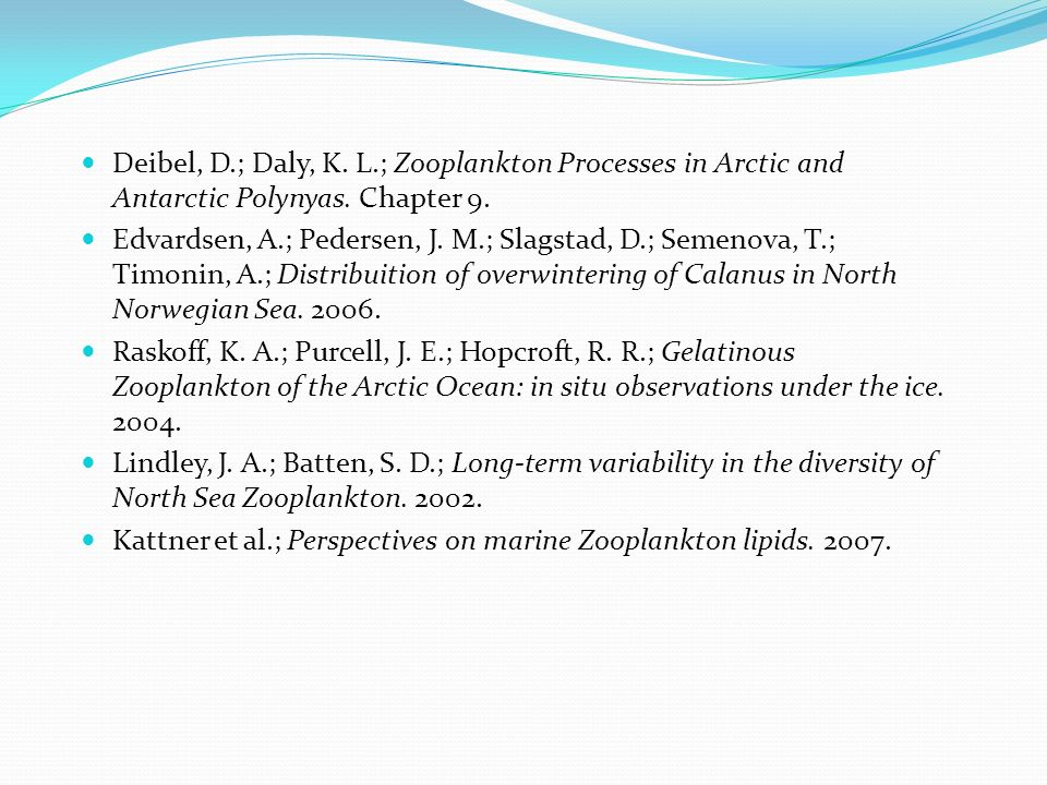 Deibel, D.; Daly, K. L.; Zooplankton Processes in Arctic and Antarctic Polynyas. Chapter 9. Edvardsen, A.; Pedersen, J. M.; Slagstad, D.; Semenova, T.