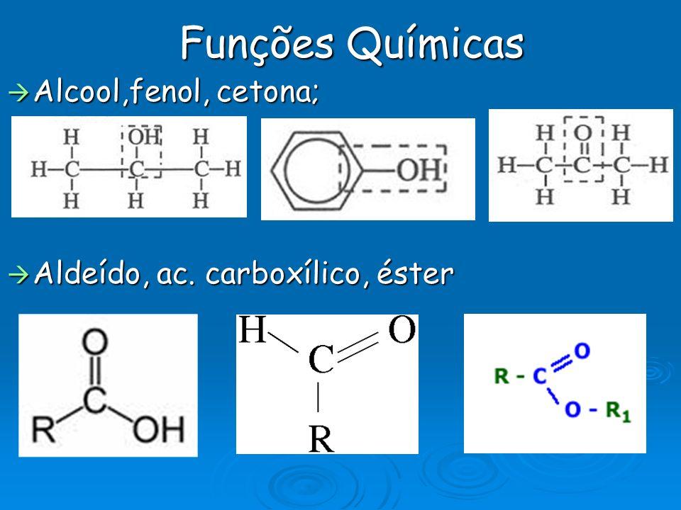 Funções Químicas Alcool,fenol, cetona; Alcool,fenol, cetona; Aldeído, ac. carboxílico, éster Aldeído, ac. carboxílico, éster