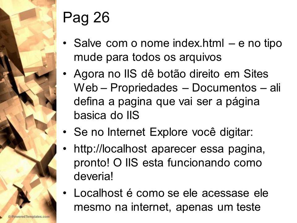 Pag 26 Salve com o nome index.html – e no tipo mude para todos os arquivos Agora no IIS dê botão direito em Sites Web – Propriedades – Documentos – al