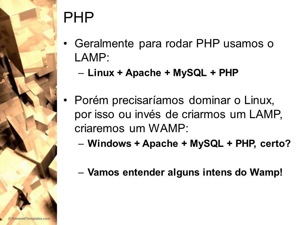 PHP Geralmente para rodar PHP usamos o LAMP: –Linux + Apache + MySQL + PHP Porém precisaríamos dominar o Linux, por isso ou invés de criarmos um LAMP,