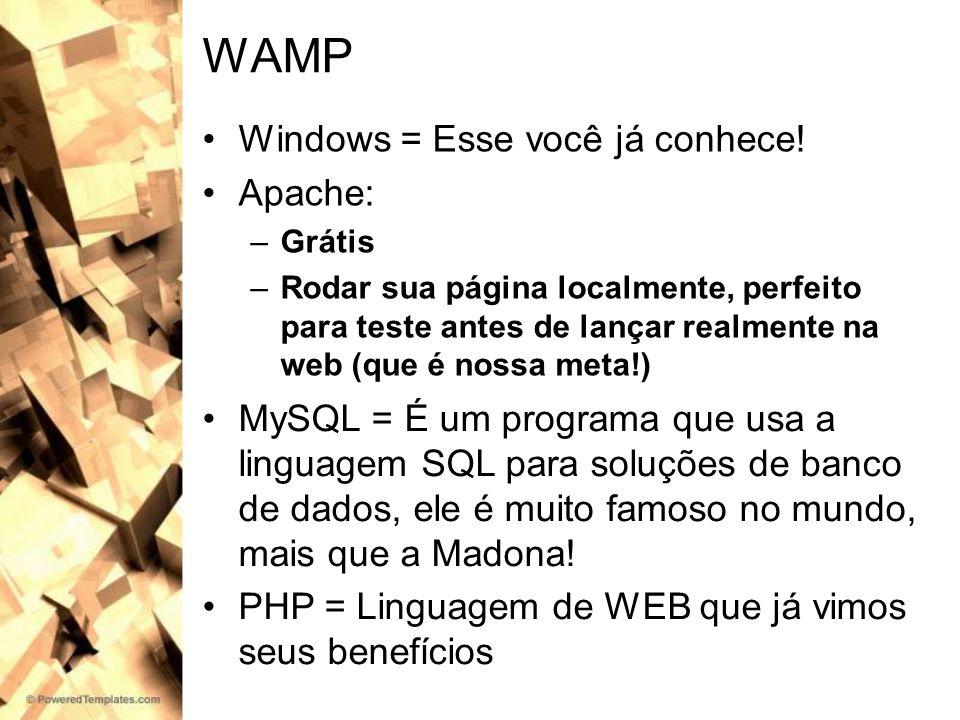 WAMP Windows = Esse você já conhece! Apache: –Grátis –Rodar sua página localmente, perfeito para teste antes de lançar realmente na web (que é nossa m