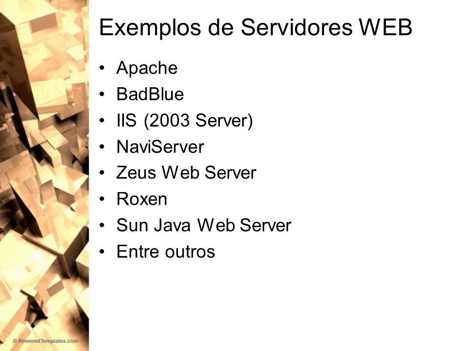 Exemplos de Servidores WEB Apache BadBlue IIS (2003 Server) NaviServer Zeus Web Server Roxen Sun Java Web Server Entre outros