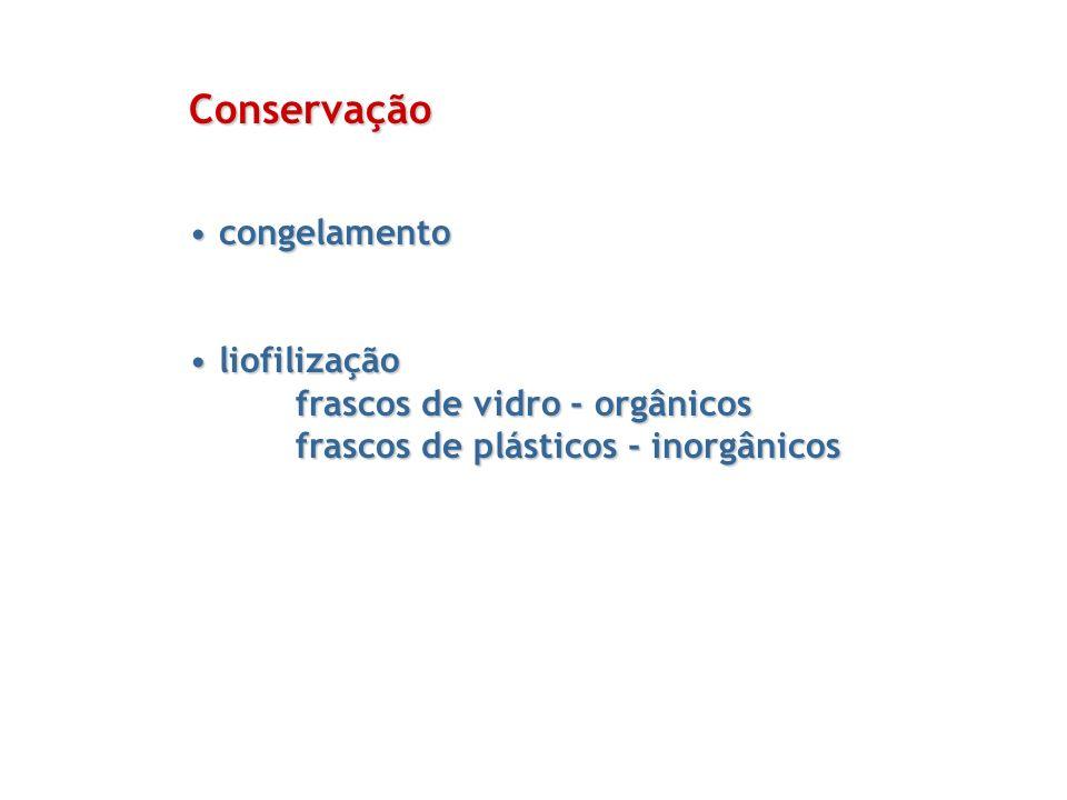 Conservação congelamento congelamento liofilização liofilização frascos de vidro - orgânicos frascos de plásticos - inorgânicos