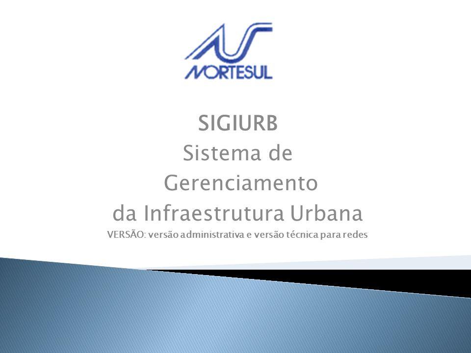 SIGIURB Sistema de Gerenciamento da Infraestrutura Urbana VERSÃO: versão administrativa e versão técnica para redes