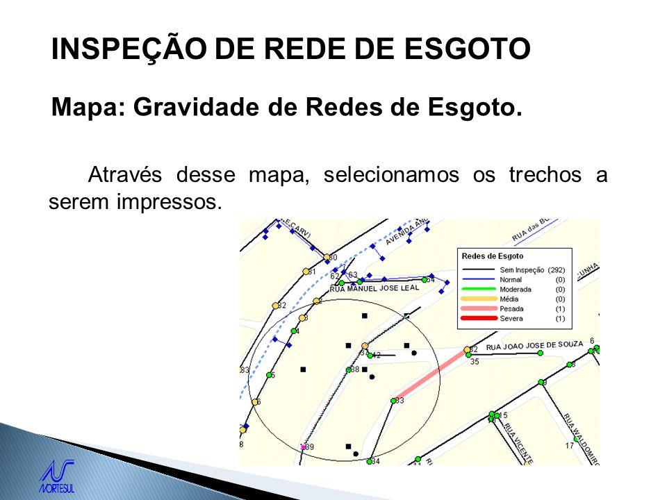INSPEÇÃO DE REDE DE ESGOTO Mapa: Gravidade de Redes de Esgoto. Através desse mapa, selecionamos os trechos a serem impressos.