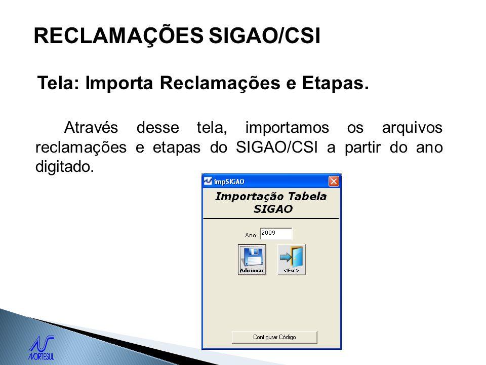 RECLAMAÇÕES SIGAO/CSI Tela: Importa Reclamações e Etapas. Através desse tela, importamos os arquivos reclamações e etapas do SIGAO/CSI a partir do ano