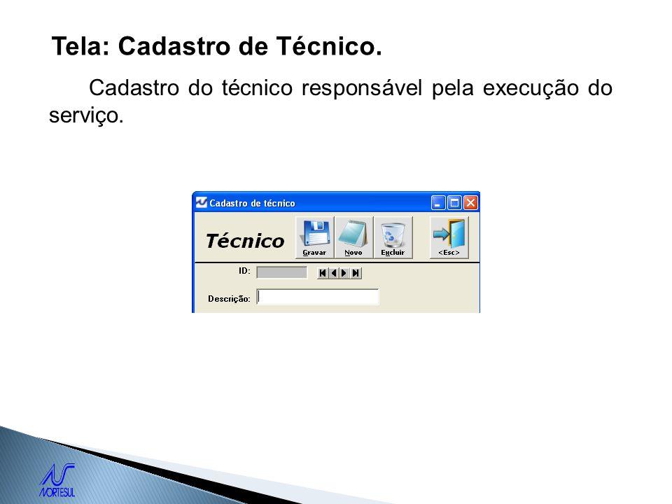 Tela: Cadastro de Técnico. Cadastro do técnico responsável pela execução do serviço.