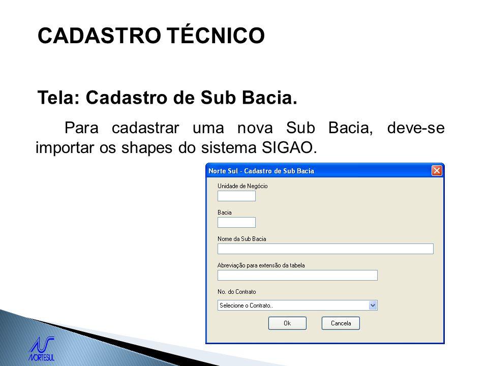 CADASTRO TÉCNICO Tela: Cadastro de Sub Bacia. Para cadastrar uma nova Sub Bacia, deve-se importar os shapes do sistema SIGAO.