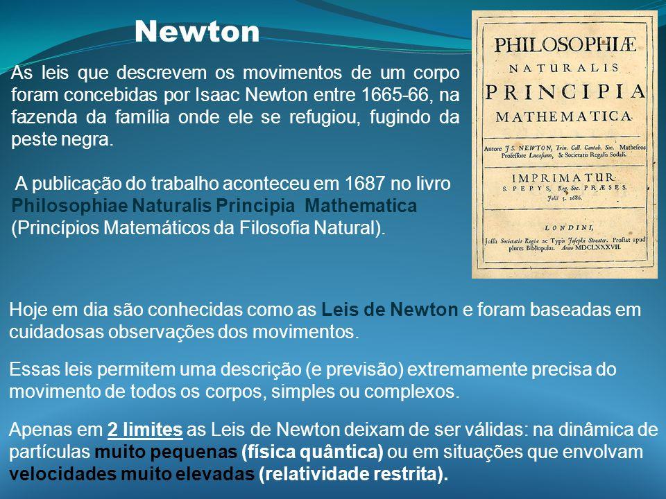 Newton As leis que descrevem os movimentos de um corpo foram concebidas por Isaac Newton entre 1665-66, na fazenda da família onde ele se refugiou, fu