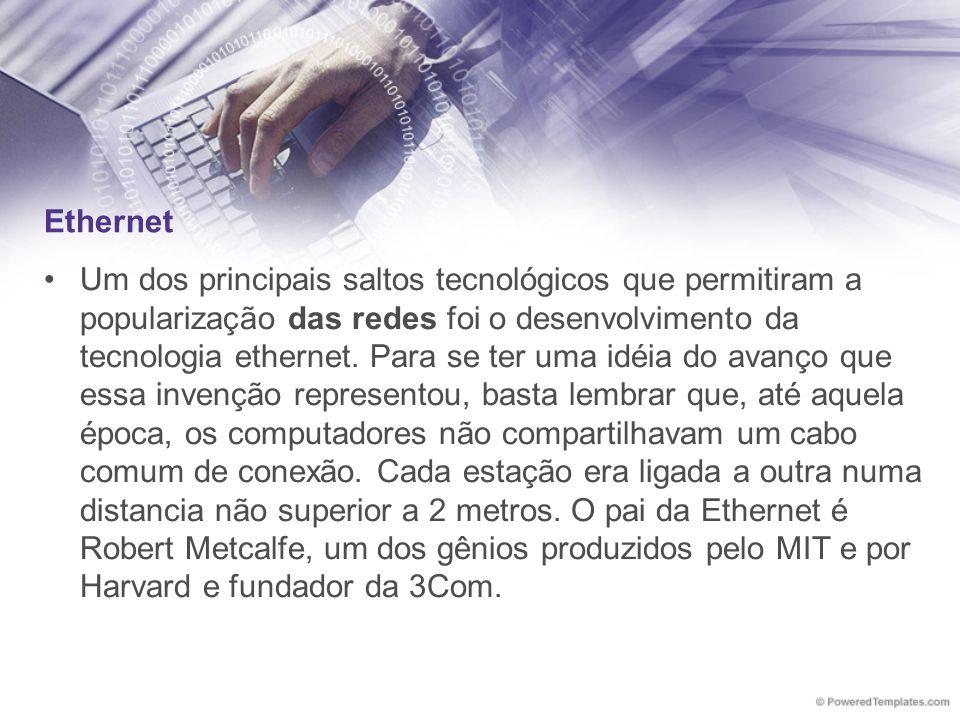 Ethernet Um dos principais saltos tecnológicos que permitiram a popularização das redes foi o desenvolvimento da tecnologia ethernet. Para se ter uma