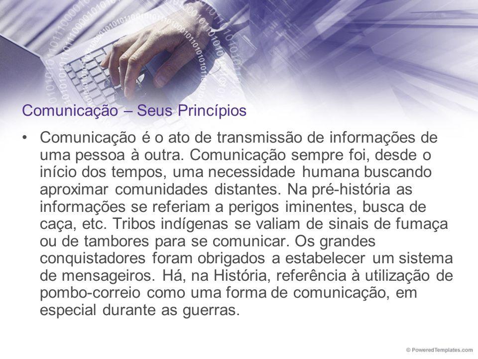 Comunicação – Seus Princípios Comunicação é o ato de transmissão de informações de uma pessoa à outra. Comunicação sempre foi, desde o início dos temp