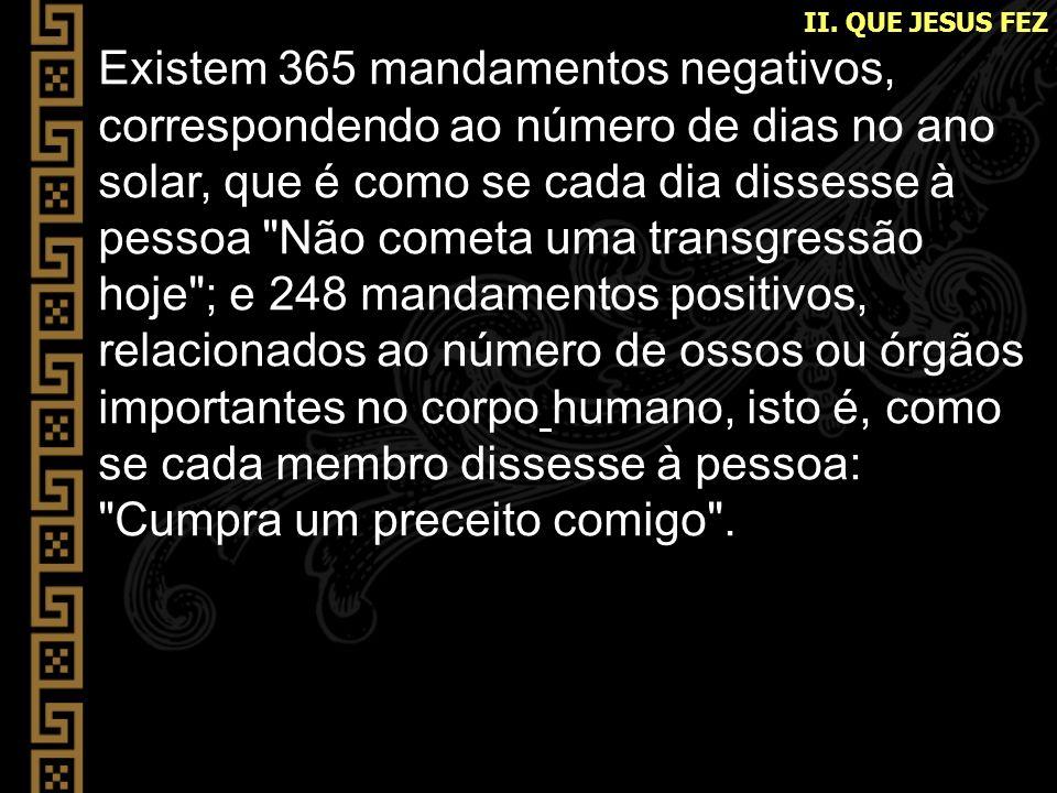 Existem 365 mandamentos negativos, correspondendo ao número de dias no ano solar, que é como se cada dia dissesse à pessoa