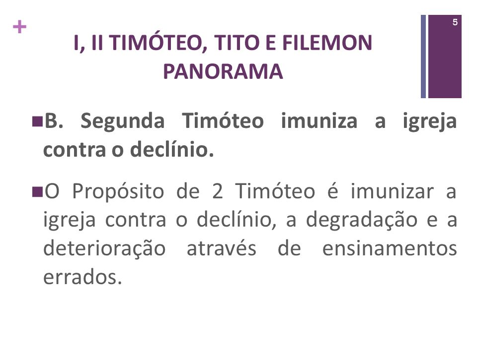 + I, II TIMÓTEO, TITO E FILEMON PANORAMA Por um lado positivo, por outro negativo, indicando que precisamos ser protegidos de uma doença que poderia nos matar.