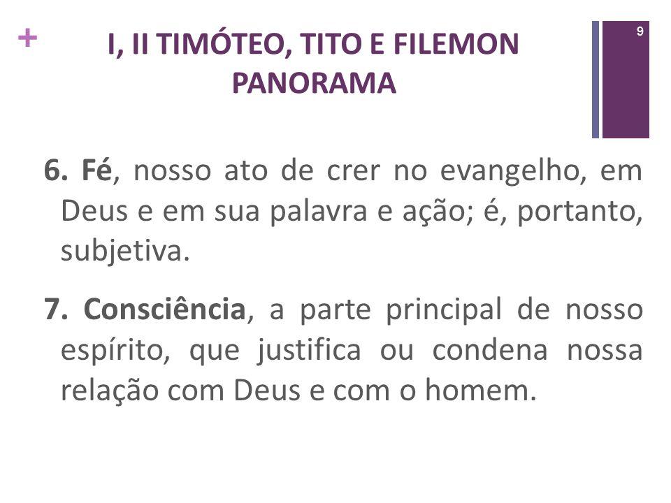 + I, II TIMÓTEO, TITO E FILEMON PANORAMA A fé equivale ao trabalhar de Deus.