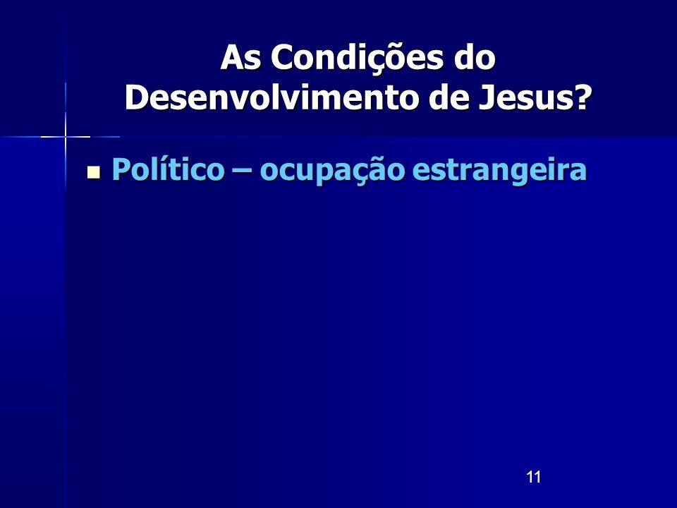11 Político – ocupação estrangeira Político – ocupação estrangeira As Condições do Desenvolvimento de Jesus?
