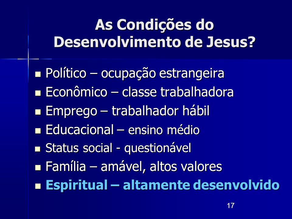 17 As Condições do Desenvolvimento de Jesus? Político – ocupação estrangeira Político – ocupação estrangeira Econômico – classe trabalhadora Econômico