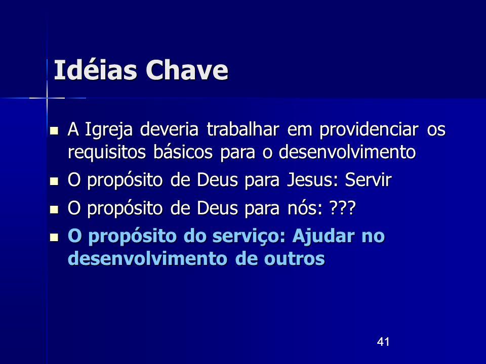 41 Idéias Chave A Igreja deveria trabalhar em providenciar os requisitos básicos para o desenvolvimento A Igreja deveria trabalhar em providenciar os
