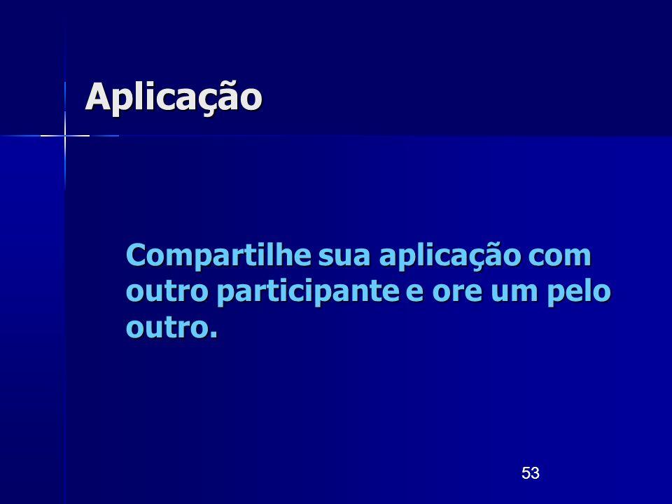 53 Aplicação Compartilhe sua aplicação com outro participante e ore um pelo outro.