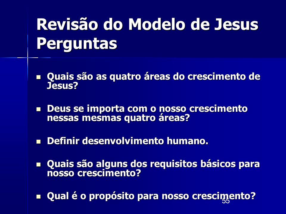 55 Revisão do Modelo de Jesus Perguntas Quais são as quatro áreas do crescimento de Jesus? Quais são as quatro áreas do crescimento de Jesus? Deus se