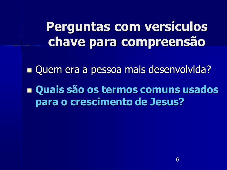 6 Quais são os termos comuns usados para o crescimento de Jesus? Quais são os termos comuns usados para o crescimento de Jesus? Perguntas com versícul