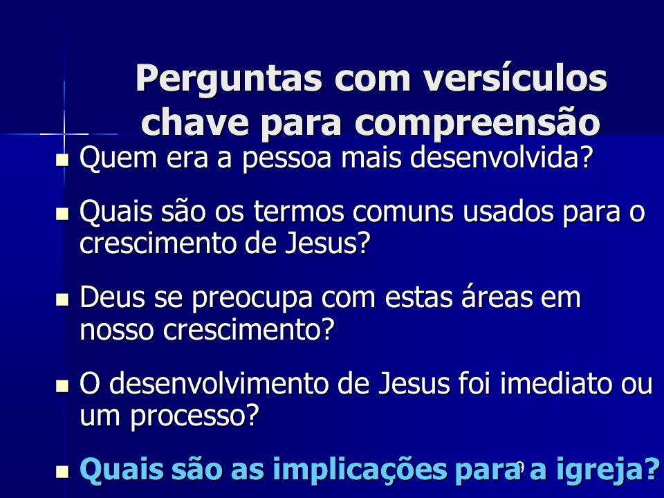 9 Quem era a pessoa mais desenvolvida? Quem era a pessoa mais desenvolvida? Quais são os termos comuns usados para o crescimento de Jesus? Quais são o