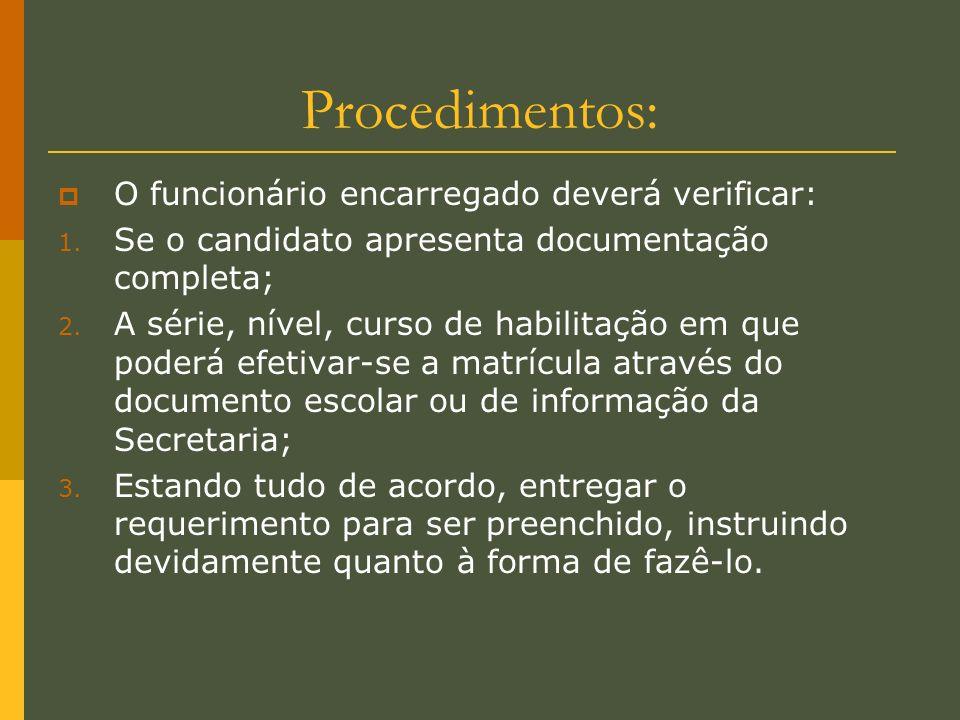 Procedimentos: O funcionário encarregado deverá verificar: 1. Se o candidato apresenta documentação completa; 2. A série, nível, curso de habilitação